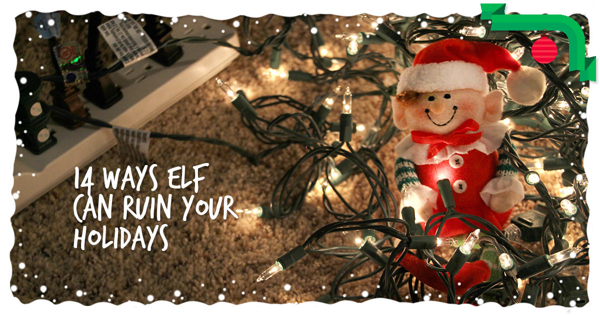 14 Ways Elf Can Ruin Your Holidays