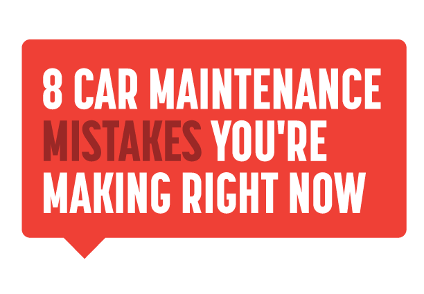 8 Car Maintenance Mistakes You're Making Right Now