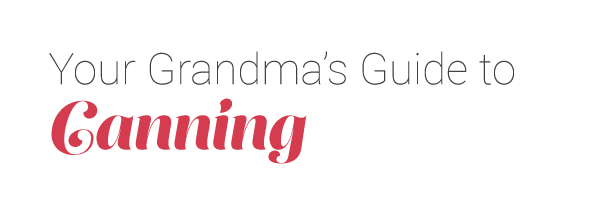 Your Grandma's Guide to Canning