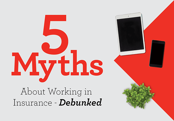 5 Myths About Working in Insurance - Debunked