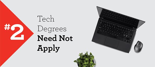 Myth #2 – Tech Degrees Need Not Apply