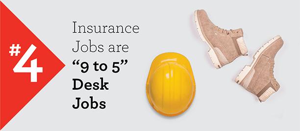 Myth #4 – Insurance Jobs are 9 to 5 Desk Jobs