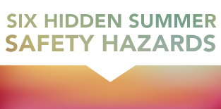 Six Hidden Summer Safety Hazards and How to Beat Them! header image